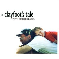 A Clayfoots' Tale — Pete Sutherland