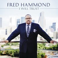 I Will Trust — Fred Hammond