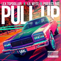 Pull Up — Project Pat, Lil Wyte, Lex Topdollar