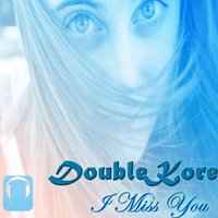 I Miss You — DoubleKore
