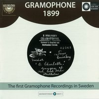 Gramophone 1899: The First Gramophone Recordings in Sweden — Джузеппе Верди, Halfdan Kjerulf, Фелисьен-Сезар Давид, Otto Nicolai, Gunnar Wennerberg, Karl Collan, Adolphe Adam
