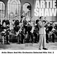 Artie Shaw And His Orchestra Selected Hits Vol. 2 — Artie Shaw