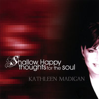 Shallow Happy Thoughts For The Soul — Kathleen Madigan