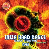 Ibiza Hard Dance: Energy Dance Mix — DJ Yumi
