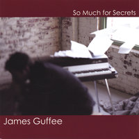So Much for Secrets — James Guffee