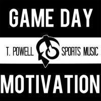 Game Day Motivation — T. Powell