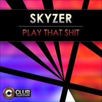 Play That Shit! — Skyzer