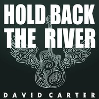Hold Back the River — David Carter