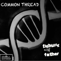 Fighting With Father - Single — Common Thread