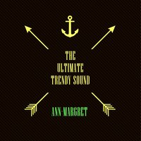 The Ultimate Trendy Sound — Ann-Margret