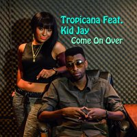 Come on over (feat. Kid Jay) — Tropicana, Kid Jay