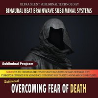 Overcoming Fear of Death — Binaural Beat Brainwave Subliminal Systems