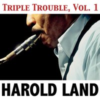 Triple Trouble, Vol. 1 — Harold Land