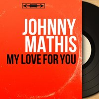 My Love for You — Johnny Mathis, Ralph Burns and His Orchestra