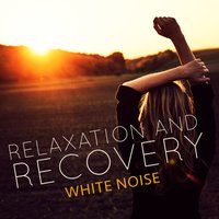 Relaxation and Recovery: White Noise — Soothing White Noise for Sleeping Babies