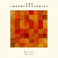 The Imperfectionist — Raiza Biza