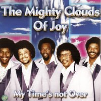 My Time's Not Over — The Mighty Clouds Of Joy