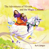 The Adventures of Silvana and the Magic Unicorn: Book Narrative and Music CD — A. Longus & Frank Enea