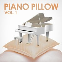 Piano on a Pillow, Vol. 1 — Piano Music,Relaxed Piano Music,Romantic Piano Music