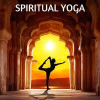 Spritual Yoga: Peaceful Music for Yoga & Meditation — Meditation, Yoga, Meditation Spa