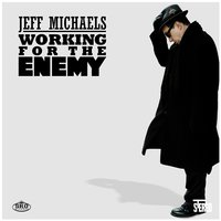 Working for the Enemy — Jeff Michaels
