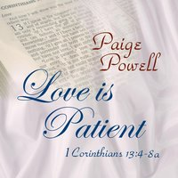 Love Is Patient — Paige Powell