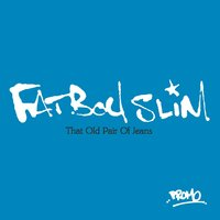That Old Pair Of Jeans — Fatboy Slim