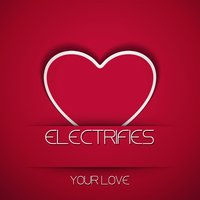 Your Love — ELECTRIFIES