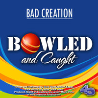 Bowled and Caught — 4th Dimension Productions, Bad Creation, 4th Dimension Productions, Bad Creation