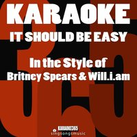 It Should Be Easy (In the Style of Britney Spears & Will.I.Am) - Single — Karaoke 365