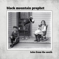 Tales from the South — Black Mountain Prophet