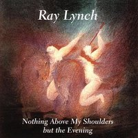 Nothing Above My Shoulders but the Evening — Ray Lynch