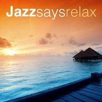 Jazz Says Relax — Easy Listening Instrumentals, Relaxing Piano Jazz Music Ensemble, Jazz Piano Club, Easy Listening Instrumentals|Jazz Piano Club|Relaxing Piano Jazz Music Ensemble