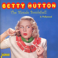 The Blonde Bombshell — Betty Hutton
