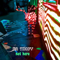 Not Here - EP — Dr Tikov