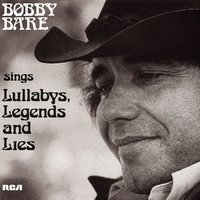 Bobby Bare Sings Lullabys, Legends And Lies (And More) — Bobby Bare