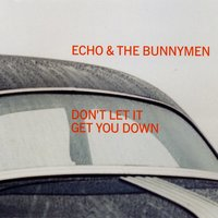 Dont Let It Get You Down — Echo and the Bunnymen