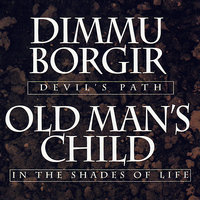 Devil's Path / In The Shades Of Life — Dimmu Borgir, Old Man's Child
