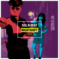 Night Shift — Sol, Beef, Sol, Beef