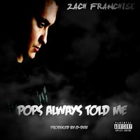 Pops Always Told Me — Zach Franchise