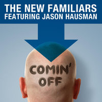 Coming Off (feat. Jason Hausman) — The New Familiars