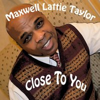 Close to You — Maxwell Lattie Taylor