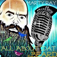 All About Dat Beard — Marty Ray