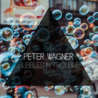 Bubbles In Trouble — Peter Wagner