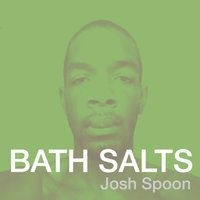 Bath Salts — Josh Spoon