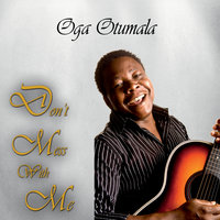 Don't Mess With Me — Oga Otumala