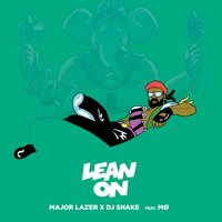 Lean On — Major Lazer, DJ Snake, MØ