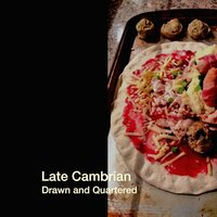 Drawn and Quartered — Late Cambrian