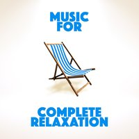 Music for Complete Relaxation — Music for Sleep