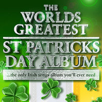 The Worlds Greatest St Patricks Day Album - The Only Irish Songs Album You'll Ever Need  - Plus Irish Ringtones — сборник